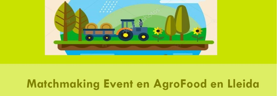Matchmaking event en el ámbito Agrofood en Lleida